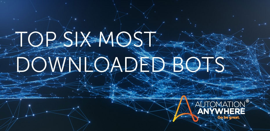 Top 6 Downloaded Bots from Automation Anywhere Bot Store
