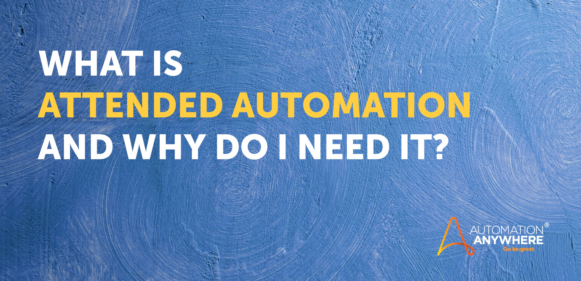 Attended Automation  U2014 What Is It And Why Do I Need It